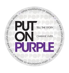 Put On Purple on May 18. Tell the Story. Change Lives. Learn more at http://www.lupus.org/