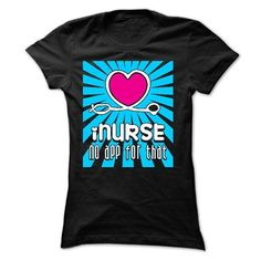 i Nurse No App For That - #shirt pattern #cool tee. BUY TODAY AND SAVE => https://www.sunfrog.com/LifeStyle/i-Nurse-No-App-For-That-Ladies.html?68278