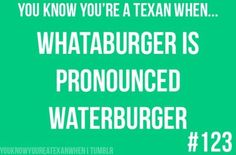 lmao im not even from texas and i pronounced it waterburger
