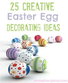 LIST of my favorite 25 Creative Easter Egg Decorating Ideas!  ENJOY!