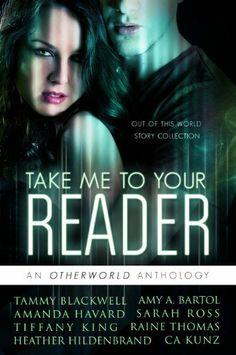 Take Me To Your Reader: An Otherworld Anthology, http://www.amazon.com/dp/B00ICP5FSM/ref=cm_sw_r_pi_awdm_jkA-sb11427D2