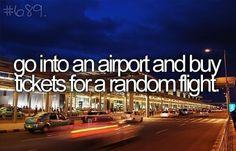 Buy a random ticket somewhere & go there