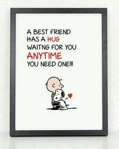 this is so true, everytime i see mine she hugs me and tells me she loves me.Charlie Brown and Snoopy Best Friend Hug by ColiseumGraphics, Best Friend Hug, Best Friend Quotes, Best Friends Forever, Sister Quotes, Snoopy Love, Charlie Brown And Snoopy, Snoopy And Woodstock, Snoopy Hug, Friends Hugging