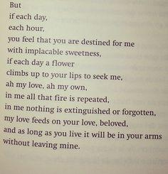 Poem by Pablo Neruda. <3.