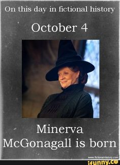 (Source) Name: Minerva McGonagall Birthdate: October 4 Sun Sign: Libra, the Scales Harry Potter Facts, Harry Potter Quotes, Harry Potter Books, Harry Potter Love, Harry Potter Universal, Harry Potter Fandom, Harry Potter World, James Potter, Harry Potter Characters Birthdays