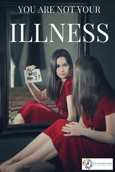 You Are NOT Your Illness, So Who Are You?