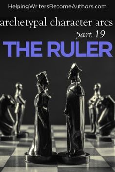 Archetypal Character Arcs, Pt. 19: The Flat Archetype of the Ruler - Helping Writers Become Authors