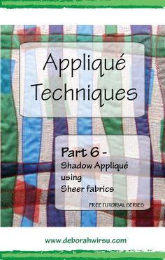 Applique Techniques Part 6 - Shadow applique using sheer fabrics - Deborah Wirsu Textile Artist. Part of the Appliqué Techniques series of machine appliqué tutorials.