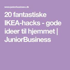 20 fantastiske IKEA-hacks - gode ideer til hjemmet | JuniorBusiness