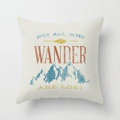 Buy Not All who Wander are Lost by Zeke Tucker as a high quality Throw Pillow. Worldwide shipping available at Society6.com. Just one of millions of products available.