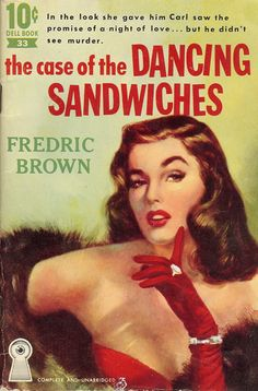 drakecaperton:  The Case of the Dancing Sandwiches, by Fredric Brown Great original paperback fiction