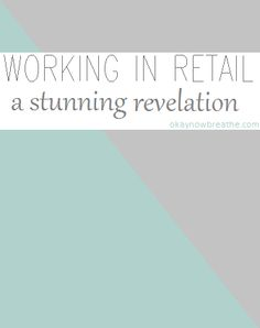 Working in Retail: A Stunning Revelation | okaynowbreathe.com