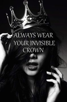 Always wear yoir invisible Crown
