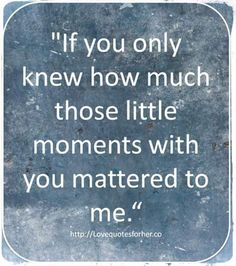 Those lil moments meant THE WORLD To Me Sweetheart... Because You and Our lil ones ARE MY WORLD