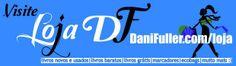 Conhece a Loja Dani Fuller?http://danifuller.com/2013/11/conhece-loja-dani-fuller.html
