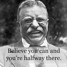 """""""Believe you can and you're halfway there."""" Teddy Roosevelt #inspiration http://chiropractorsandiego-thejoint.com/introductory-offer/?utm_source=Pinterest.com"""