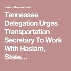Tennessee Delegation Urges Transportation Secretary To Work With Haslam, State…