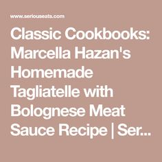 Classic Cookbooks: Marcella Hazan's Homemade Tagliatelle with Bolognese Meat Sauce Recipe | Serious Eats