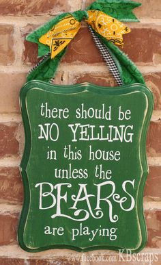 There should be no yelling in this house unless the Bears are playing! (on Etsy, $25.00) #SicEm