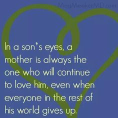 A mother always loves her son...