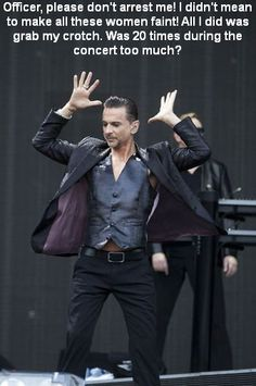 Dave Gahan of Depeche Mode.  And no, Dave was NOT arrested.  Crotch grabbing perfectly legal in Europe.