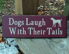 Wood Sign Dogs Laugh With Their Tail. $12.00, via Etsy.