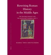 Rewriting Roman history in the Middle Ages : the 'Historia Romana' and the Manuscript Bamberg, Hist. 3 / Marek Thue Kretschmer - Leiden : Brill, 2007