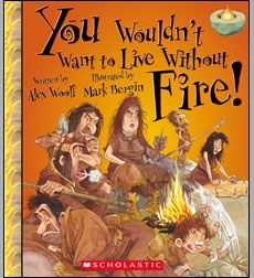 You Wouldn't Want to Live Without Fire! (Read 3/28/16)