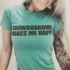 "Women's ""Snowboarding Makes Me Happy"" Shirt - steezy.com - 1"