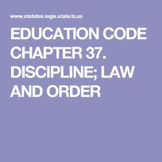 EDUCATION CODE  CHAPTER 37. DISCIPLINE;  LAW AND ORDER