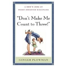 Dont Make Me Count to 3. This is a phenomenal book for working on matters of the heart and not just outward behavior.