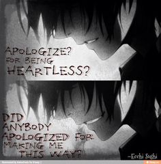 No not at all they didn't apologize for making me this way so why should I apologize for being 'heartless'
