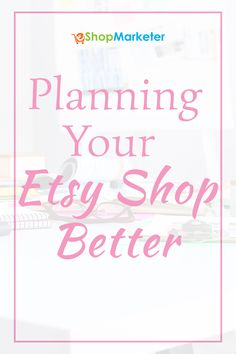 4 Tips on planning your Etsy shop better. Etsy tips and more.