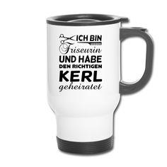 Ich bin #Friseurin und habe den richtigen #Kerl #geheiratet. #Thermobecher, ideal für #Kaffee, #Tee, etc. EINFACH HIER KLICKEN!