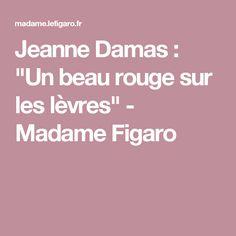 """JeanneDamas : """"Un beau rouge sur les lèvres"""" - Madame Figaro"""