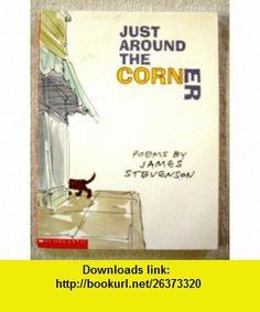 Just around the corner Poems (9780439405874) James Stevenson , ISBN-10: 0439405874  , ISBN-13: 978-0439405874 ,  , tutorials , pdf , ebook , torrent , downloads , rapidshare , filesonic , hotfile , megaupload , fileserve