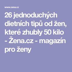 26 jednoduchých dietních tipů od žen, které zhubly 50 kilo - Žena.cz - magazín pro ženy