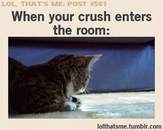 When your crush enters the room :P