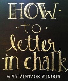 useful for our framed chalkboard... How I letter in chalk.... An imperfect tutorial