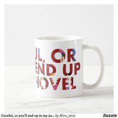 Shop Careful, or you'll end up in my novel (with faces) coffee mug created by Personalize it with photos & text or purchase as is! Treat Yourself, Make It Yourself, Writer Humor, Gifts For Readers, Book Lovers Gifts, Fun Gifts, Writers, Photo Mugs, Funny Jokes