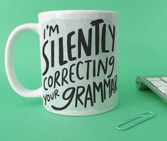 "A <a href=""http://go.redirectingat.com?id=74679X1524629&sref=https%3A%2F%2Fwww.buzzfeed.com%2Fmallorymcinnis%2Fonly-you-can-prevent-bad-grammar&url=https%3A%2F%2Fwww.etsy.com%2Flisting%2F266479259%2Fim-silently-correcting-your-grammar-mug&xcust=4418879%7CBFLITE&xs=1"" target=""_blank"">mug</a> to broadcast what's going on in your head whenever you hear someone talking."