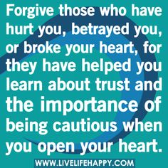 Forgive those who have hurt you betrayed you or broke your heart for they have helped you learn about trust and the importance of being cautious when you open your heart image by rtew81 - Photobucket