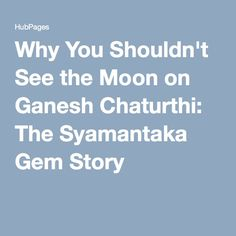 Why You Shouldn't See the Moon on Ganesh Chaturthi: The Syamantaka Gem Story