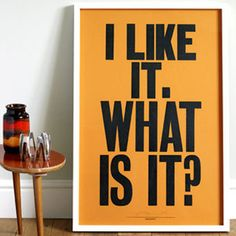 I Like It by Anthony Burrill  Something I'd say and something I'd ask.