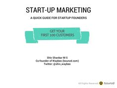 Start Up Marketing - Getting first 100 customers on board by Shiv Shankar via slideshare