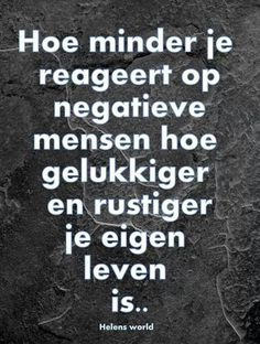The less you react to negative people the more happy and relaxter your own life is