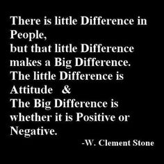 W. Clement Stone quote. Positive Attitude!