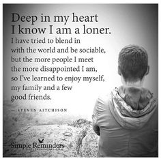 Deep in my heart I know that I am a loner