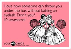 throw people under the bus | someecards - when you care enough to hit send