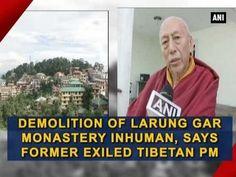 Demolition of Larung Gar Monastery inhuman, says former exiled Tibetan P...